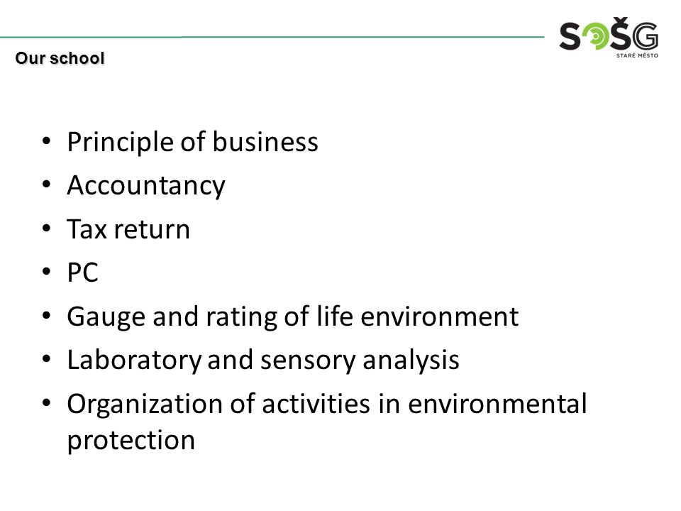 Principle of business Accountancy Tax return PC Gauge and rating of life environment Laboratory and sensory analysis Organization of activities in environmental protection Our school