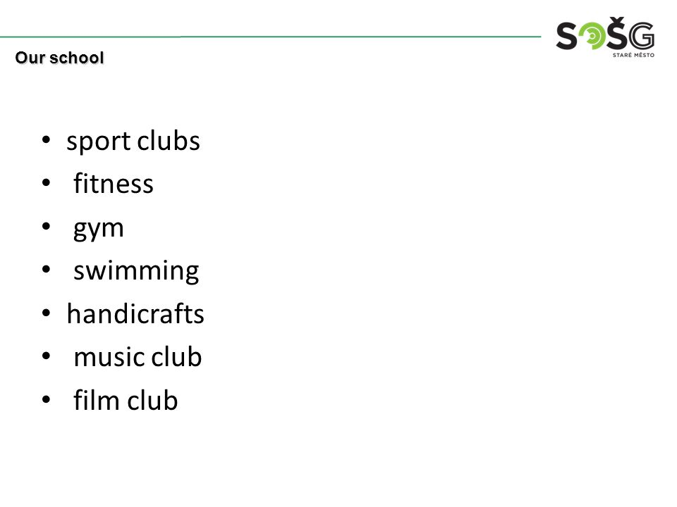 sport clubs fitness gym swimming handicrafts music club film club Our school