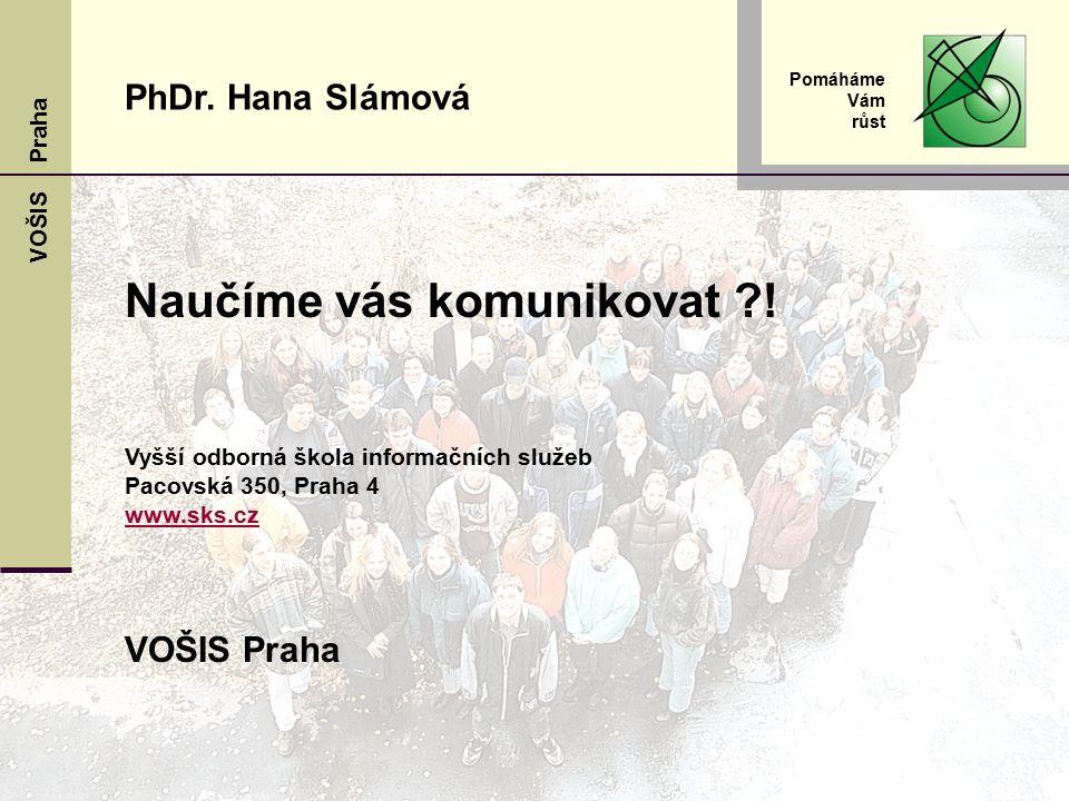 VOŠIS Praha Pomáháme Vám růst Naučíme vás komunikovat ?.