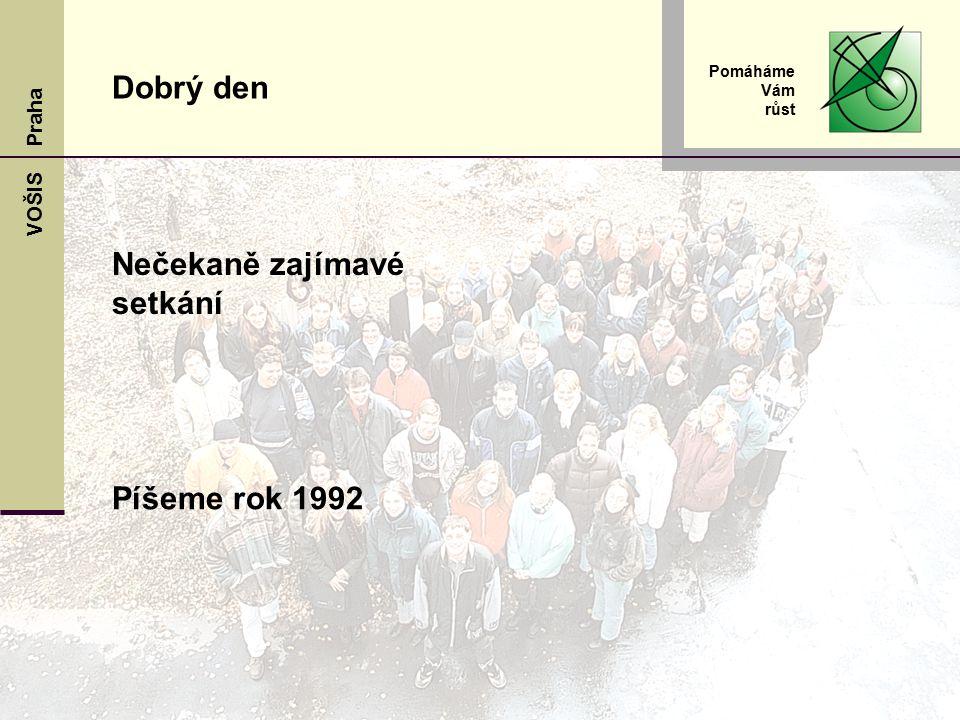 VOŠIS Praha Pomáháme Vám růst Dobrý den Nečekaně zajímavé setkání Píšeme rok 1992