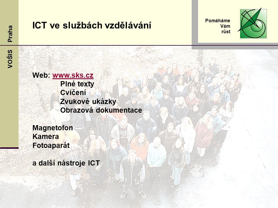 VOŠIS Praha Pomáháme Vám růst ICT ve službách vzdělávání Web: www.sks.czwww.sks.cz Plné texty Cvičení Zvukové ukázky Obrazová dokumentace Magnetofon Kamera Fotoaparát a další nástroje ICT
