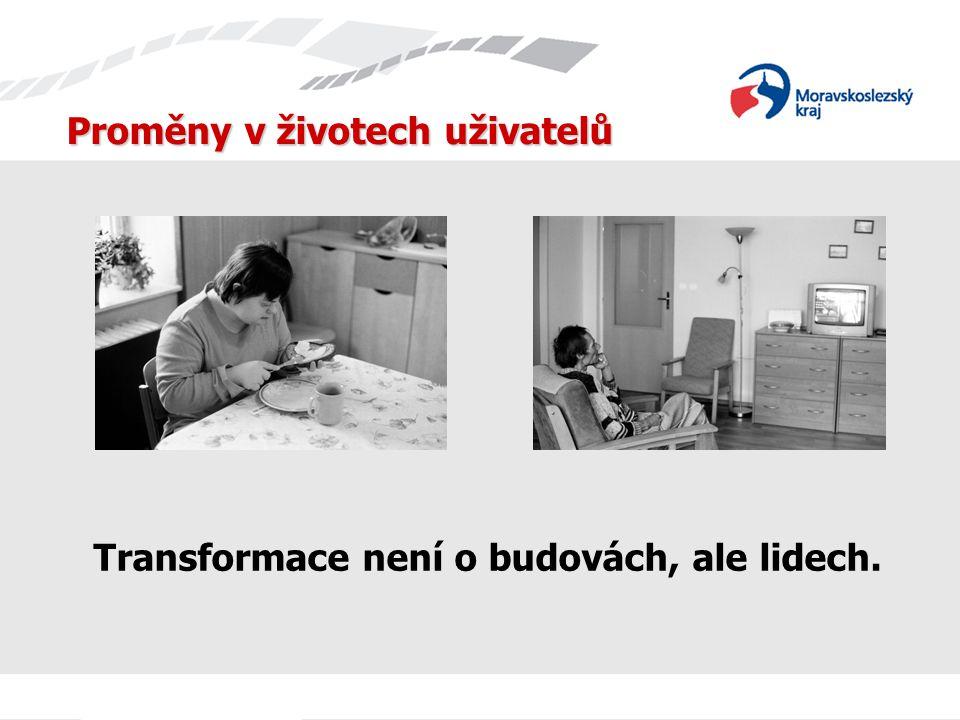 Proměny v životech uživatelů Transformace není o budovách, ale lidech.