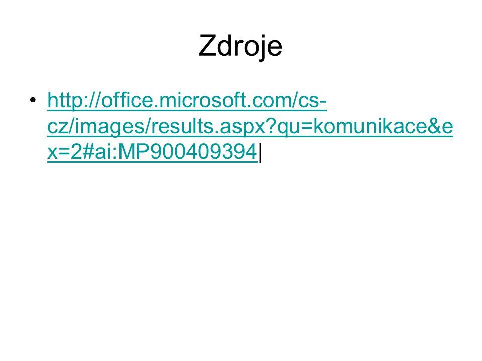 Zdroje http://office.microsoft.com/cs- cz/images/results.aspx?qu=komunikace&e x=2#ai:MP900409394|http://office.microsoft.com/cs- cz/images/results.aspx?qu=komunikace&e x=2#ai:MP900409394