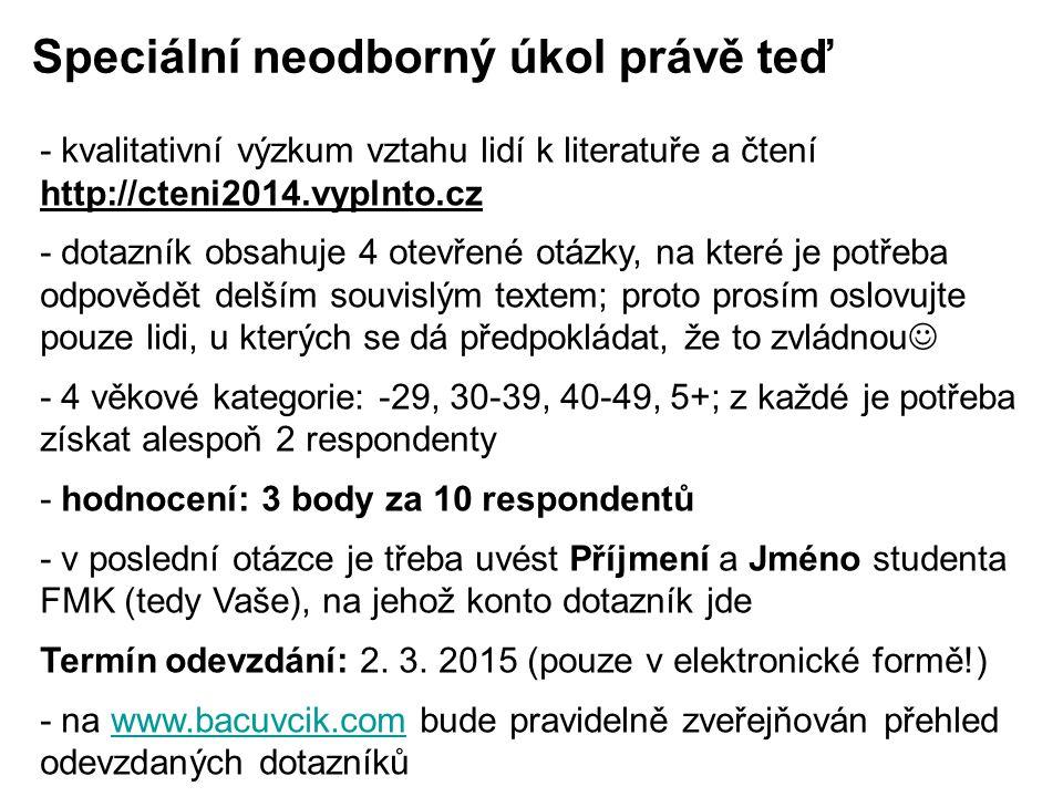 - kvalitativní výzkum vztahu lidí k literatuře a čtení http://cteni2014.vyplnto.cz - dotazník obsahuje 4 otevřené otázky, na které je potřeba odpovědě