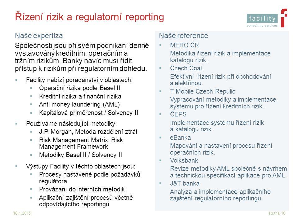 16.4.2015strana 10 Řízení rizik a regulatorní reporting Společnosti jsou při svém podnikání denně vystavovány kreditním, operačním a tržním rizikům. B