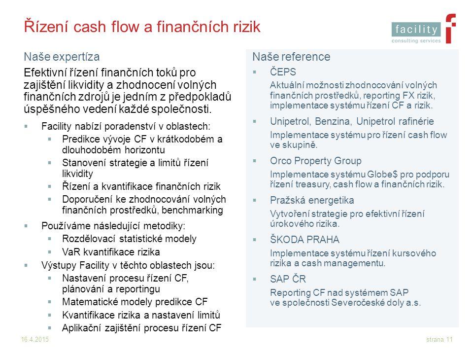 16.4.2015strana 11 Řízení cash flow a finančních rizik Efektivní řízení finančních toků pro zajištění likvidity a zhodnocení volných finančních zdrojů