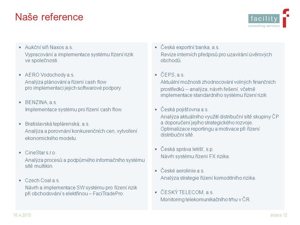 16.4.2015strana 12 Naše reference  Aukční síň Naxos a.s. Vypracování a implementace systému řízení rizik ve společnosti.  AERO Vodochody a.s. Analýz