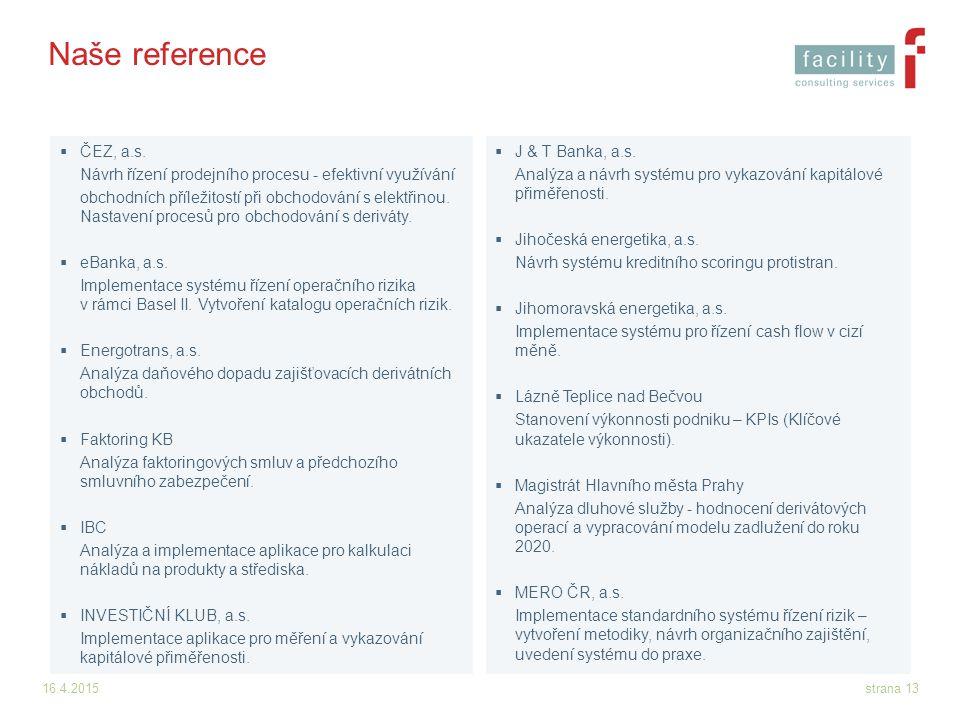 16.4.2015strana 14 Naše reference  Městská část Praha 1 Implementace systému pro řízení kreditního rizika v rámci správy nájemních smluv, pilotní provoz fakturace.