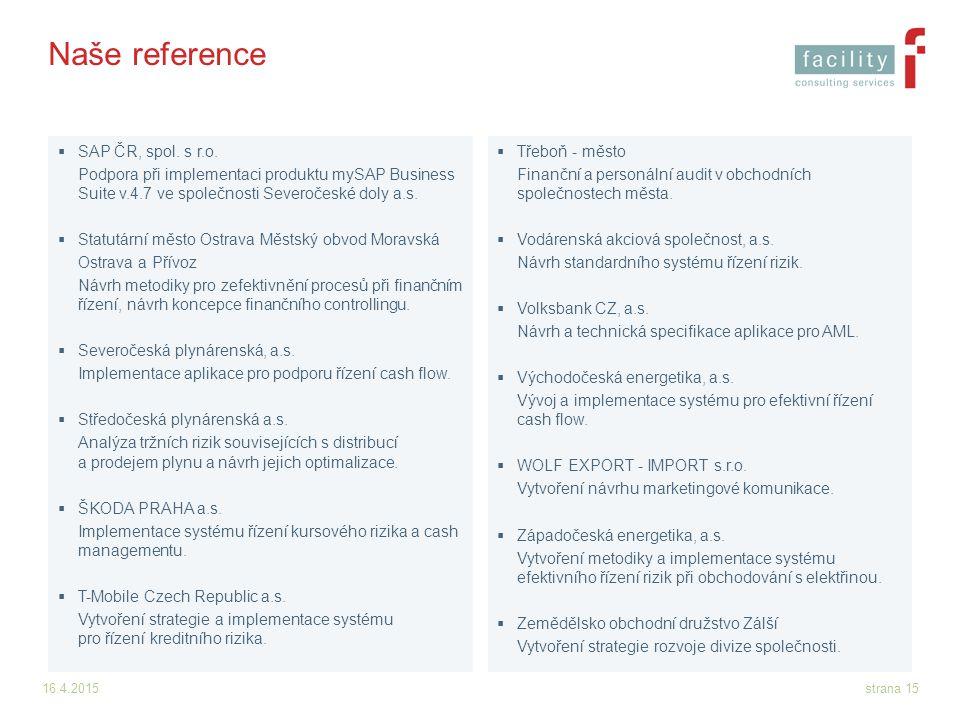 16.4.2015strana 15 Naše reference  SAP ČR, spol. s r.o. Podpora při implementaci produktu mySAP Business Suite v.4.7 ve společnosti Severočeské doly