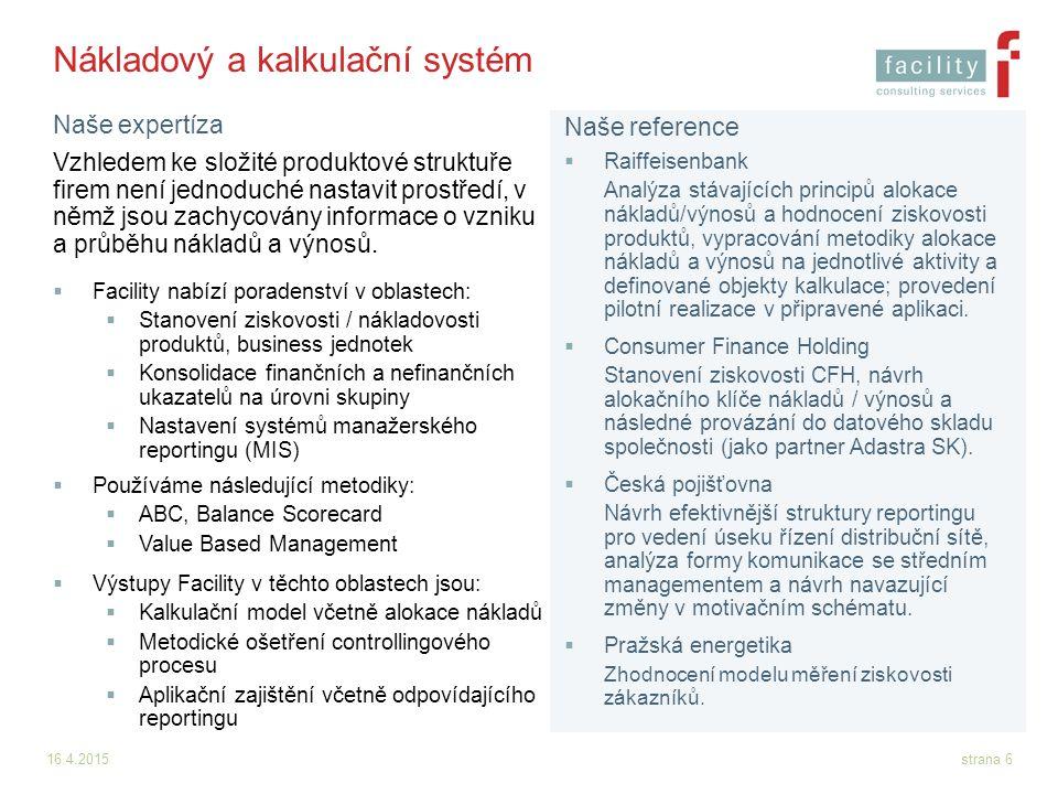 16.4.2015strana 6 Nákladový a kalkulační systém Vzhledem ke složité produktové struktuře firem není jednoduché nastavit prostředí, v němž jsou zachyco