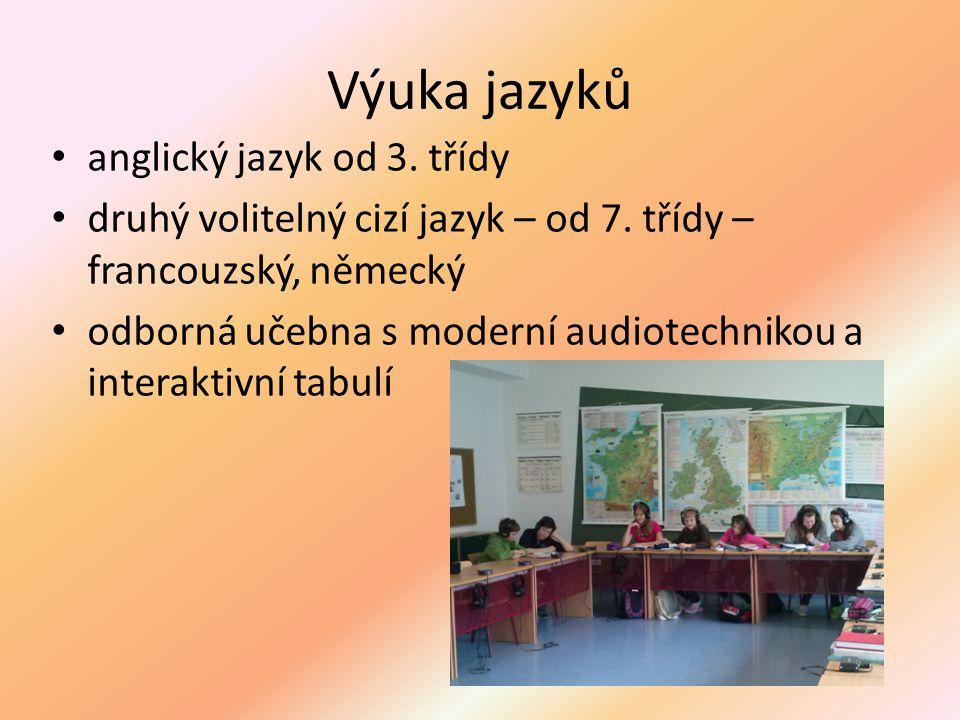 Výuka jazyků anglický jazyk od 3. třídy druhý volitelný cizí jazyk – od 7. třídy – francouzský, německý odborná učebna s moderní audiotechnikou a inte