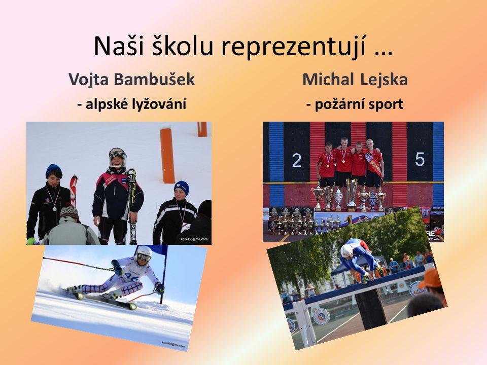 Naši školu reprezentují … Vojta Bambušek - alpské lyžování Michal Lejska - požární sport