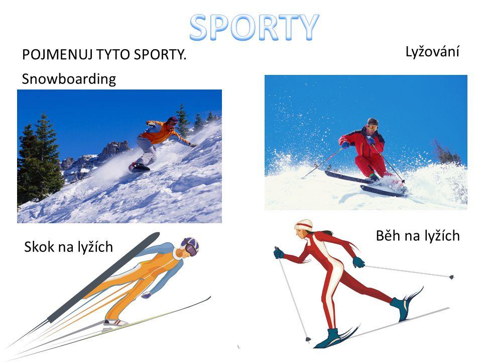 POJMENUJ TYTO SPORTY. Skok na lyžích Běh na lyžích Lyžování Snowboarding