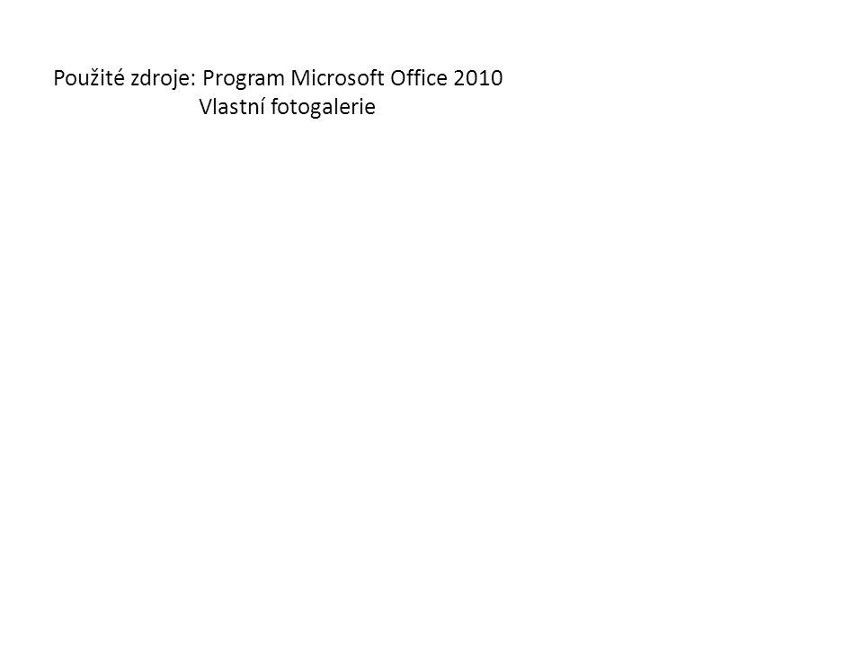 Použité zdroje: Program Microsoft Office 2010 Vlastní fotogalerie