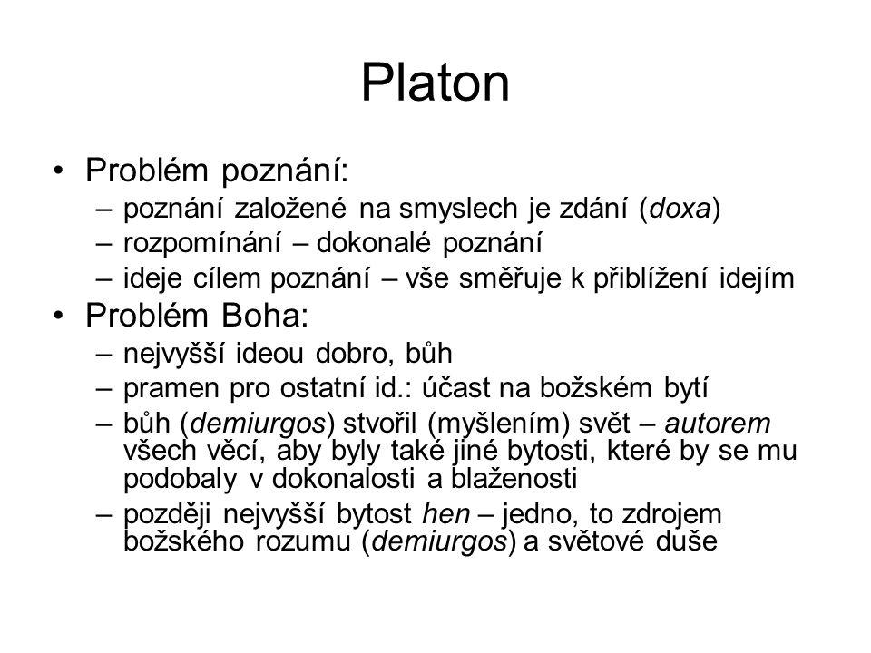 Platon Problém poznání: –poznání založené na smyslech je zdání (doxa) –rozpomínání – dokonalé poznání –ideje cílem poznání – vše směřuje k přiblížení