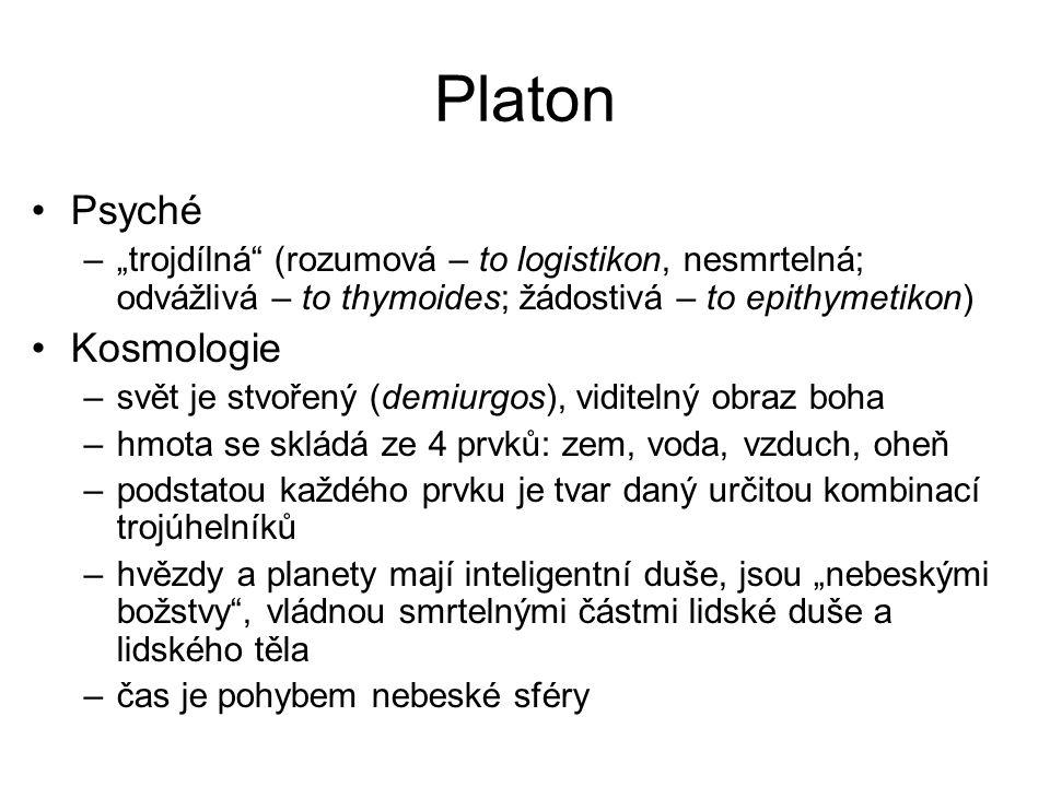 """Platon Psyché –""""trojdílná"""" (rozumová – to logistikon, nesmrtelná; odvážlivá – to thymoides; žádostivá – to epithymetikon) Kosmologie –svět je stvořený"""