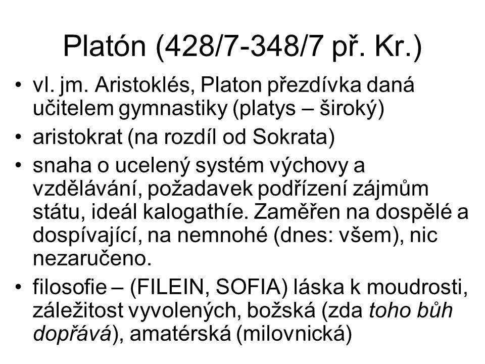 Platón (428/7-348/7 př. Kr.) vl. jm. Aristoklés, Platon přezdívka daná učitelem gymnastiky (platys – široký) aristokrat (na rozdíl od Sokrata) snaha o