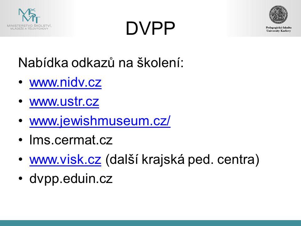 DVPP Nabídka odkazů na školení: www.nidv.cz www.ustr.cz www.jewishmuseum.cz/ lms.cermat.cz www.visk.cz (další krajská ped.