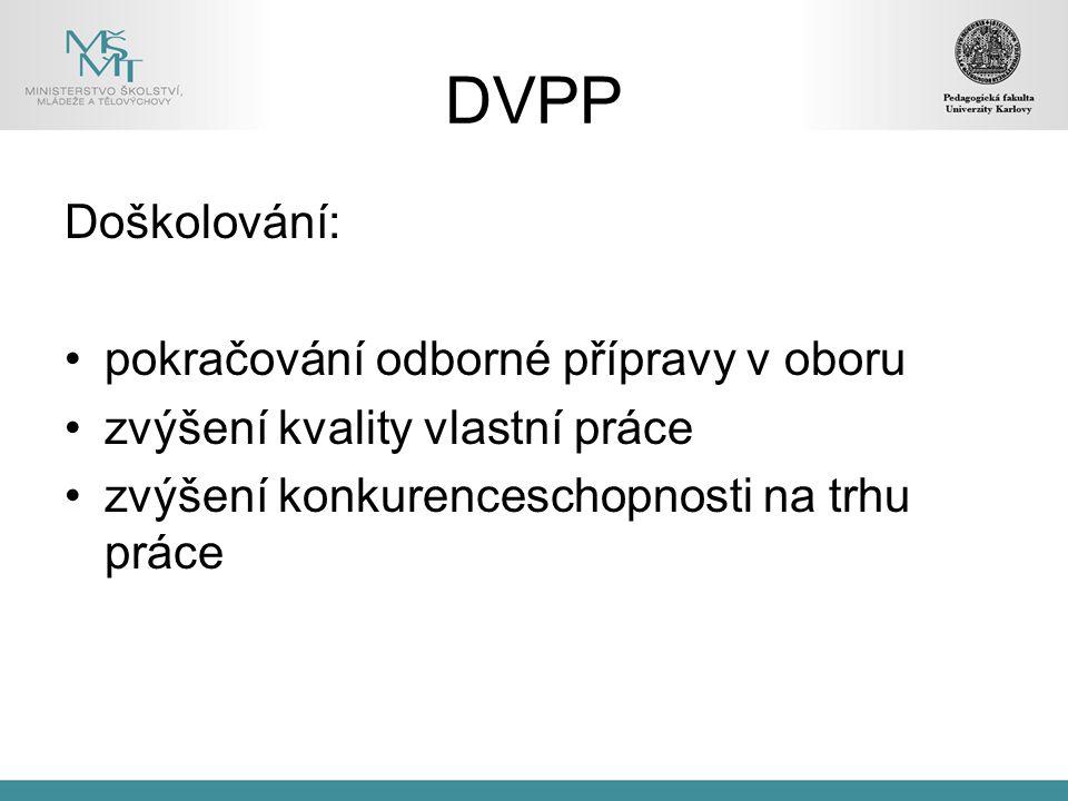 DVPP Doškolování: pokračování odborné přípravy v oboru zvýšení kvality vlastní práce zvýšení konkurenceschopnosti na trhu práce