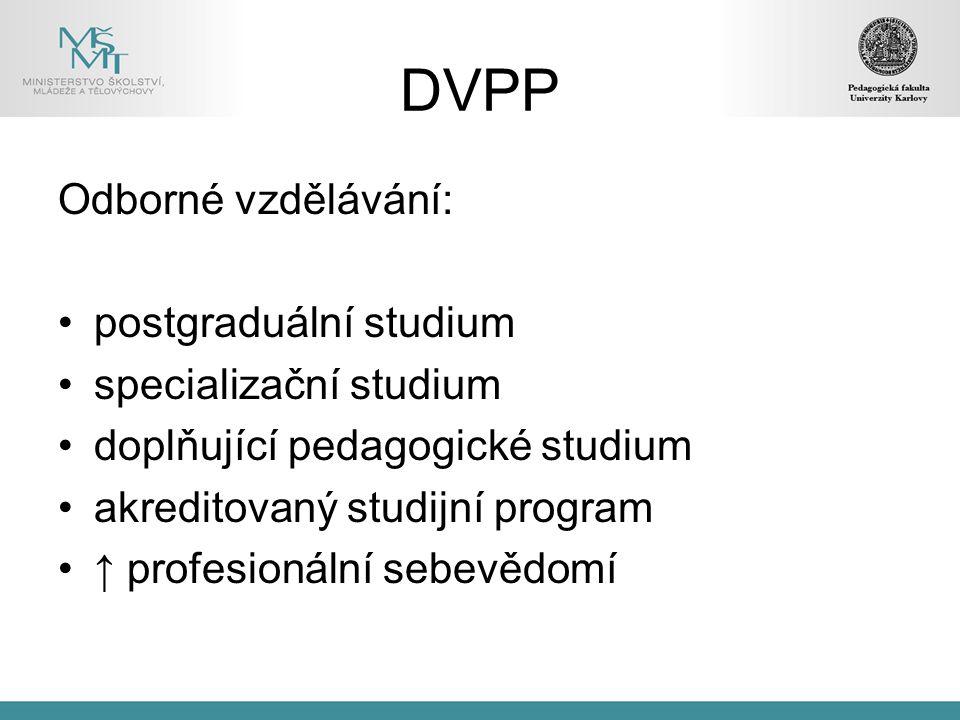 DVPP Odborné vzdělávání: postgraduální studium specializační studium doplňující pedagogické studium akreditovaný studijní program ↑ profesionální sebevědomí