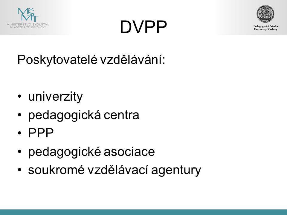 DVPP Poskytovatelé vzdělávání: univerzity pedagogická centra PPP pedagogické asociace soukromé vzdělávací agentury