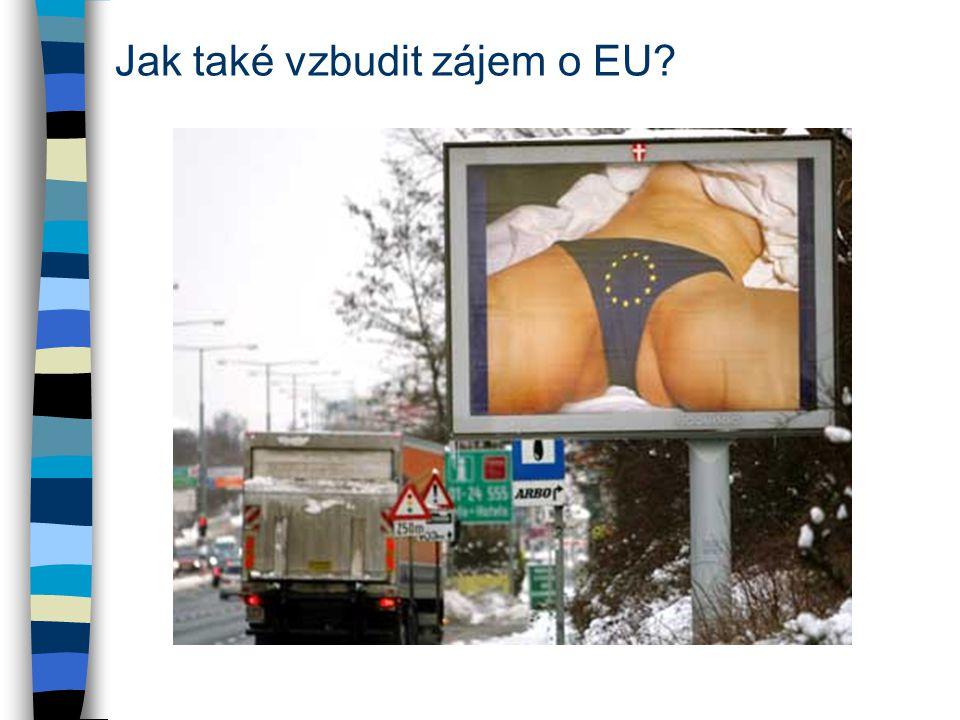 Jak také vzbudit zájem o EU?