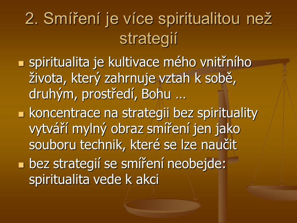 2. Smíření je více spiritualitou než strategií spiritualita je kultivace mého vnitřního života, který zahrnuje vztah k sobě, druhým, prostředí, Bohu …