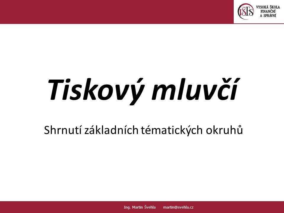 Tiskový mluvčí Shrnutí základních tématických okruhů 1.1. PaedDr.Emil Hanousek,CSc., 14002@mail.vsfs.cz :: Ing. Martin Švehla martin@svehla.cz