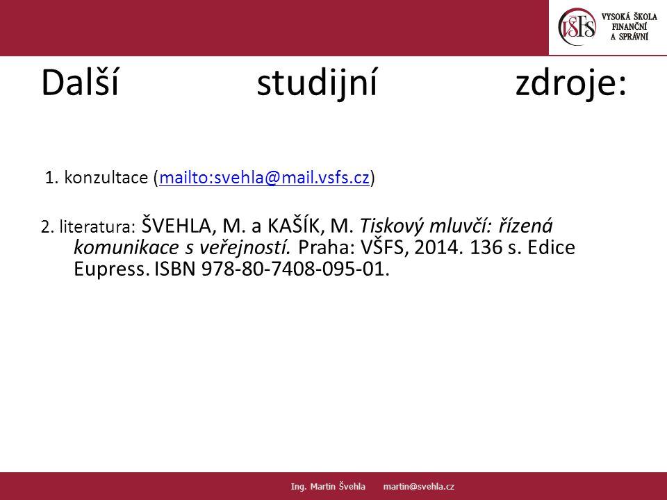Další studijní zdroje: 1. konzultace (mailto:svehla@mail.vsfs.cz)mailto:svehla@mail.vsfs.cz 2. literatura: ŠVEHLA, M. a KAŠÍK, M. Tiskový mluvčí: říze