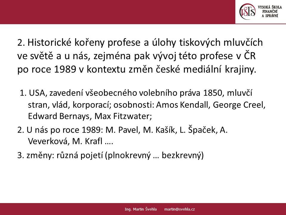 2. Historické kořeny profese a úlohy tiskových mluvčích ve světě a u nás, zejména pak vývoj této profese v ČR po roce 1989 v kontextu změn české mediá