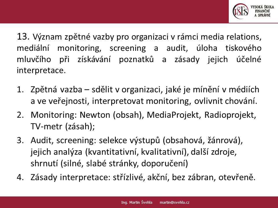 13. Význam zpětné vazby pro organizaci v rámci media relations, mediální monitoring, screening a audit, úloha tiskového mluvčího při získávání poznatk