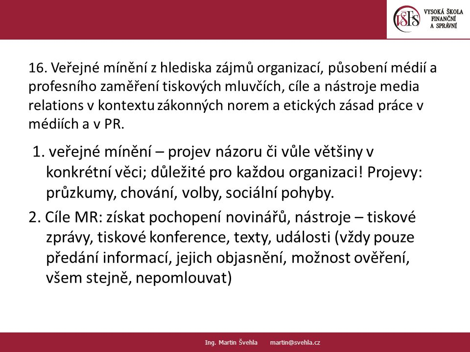 16. Veřejné mínění z hlediska zájmů organizací, působení médií a profesního zaměření tiskových mluvčích, cíle a nástroje media relations v kontextu zá