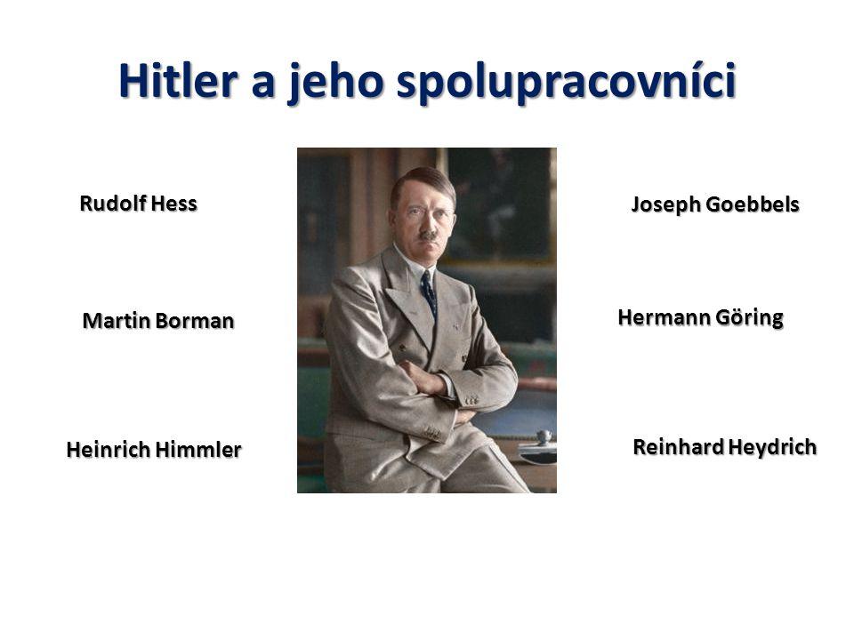 Hitler a jeho spolupracovníci Rudolf Hess Hermann Göring Heinrich Himmler Reinhard Heydrich Joseph Goebbels Martin Borman
