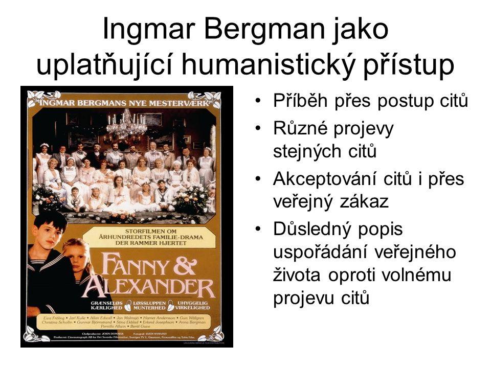 Ingmar Bergman jako uplatňující humanistický přístup Příběh přes postup citů Různé projevy stejných citů Akceptování citů i přes veřejný zákaz Důsledn