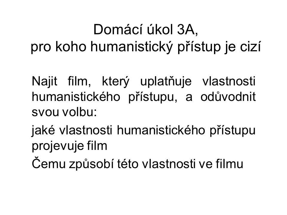 Domácí úkol 3A, pro koho humanistický přístup je cizí Najit film, který uplatňuje vlastnosti humanistického přístupu, a odůvodnit svou volbu: jaké vla