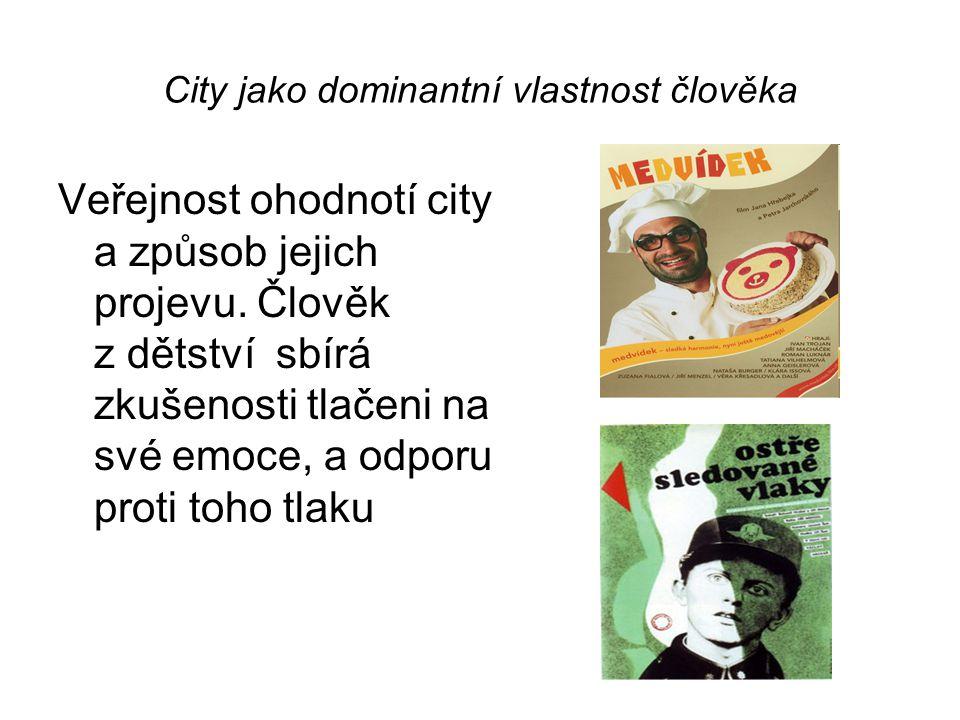 City jako dominantní vlastnost člověka Veřejnost ohodnotí city a způsob jejich projevu. Člověk z dětství sbírá zkušenosti tlačeni na své emoce, a odpo