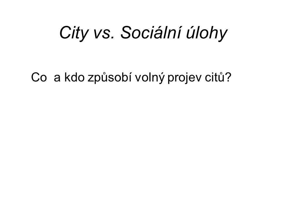 City vs. Sociální úlohy Co a kdo způsobí volný projev citů?