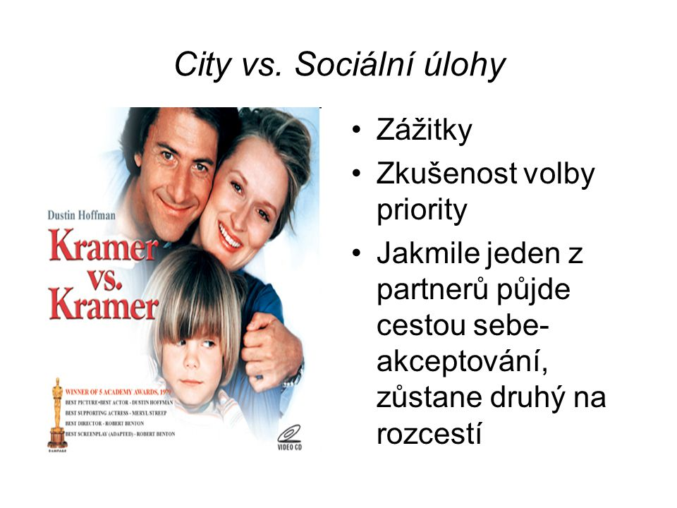 City vs. Sociální úlohy Zážitky Zkušenost volby priority Jakmile jeden z partnerů půjde cestou sebe- akceptování, zůstane druhý na rozcestí