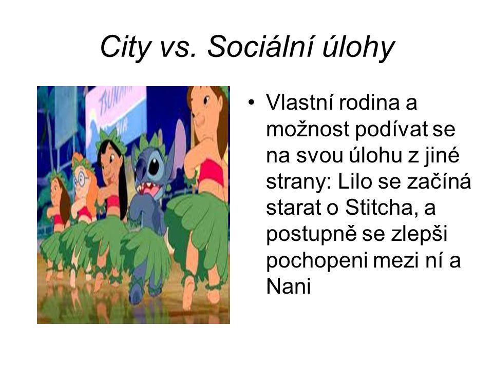 City vs. Sociální úlohy Vlastní rodina a možnost podívat se na svou úlohu z jiné strany: Lilo se začíná starat o Stitcha, a postupně se zlepši pochope