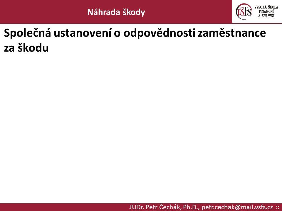 JUDr. Petr Čechák, Ph.D., petr.cechak@mail.vsfs.cz :: Náhrada škody Společná ustanovení o odpovědnosti zaměstnance za škodu