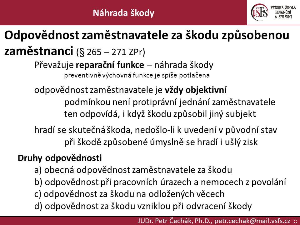 JUDr. Petr Čechák, Ph.D., petr.cechak@mail.vsfs.cz :: Náhrada škody Odpovědnost zaměstnavatele za škodu způsobenou zaměstnanci (§ 265 – 271 ZPr) Převa