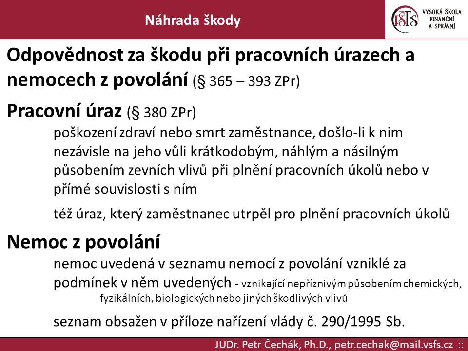 JUDr. Petr Čechák, Ph.D., petr.cechak@mail.vsfs.cz :: Náhrada škody Odpovědnost za škodu při pracovních úrazech a nemocech z povolání (§ 365 – 393 ZPr