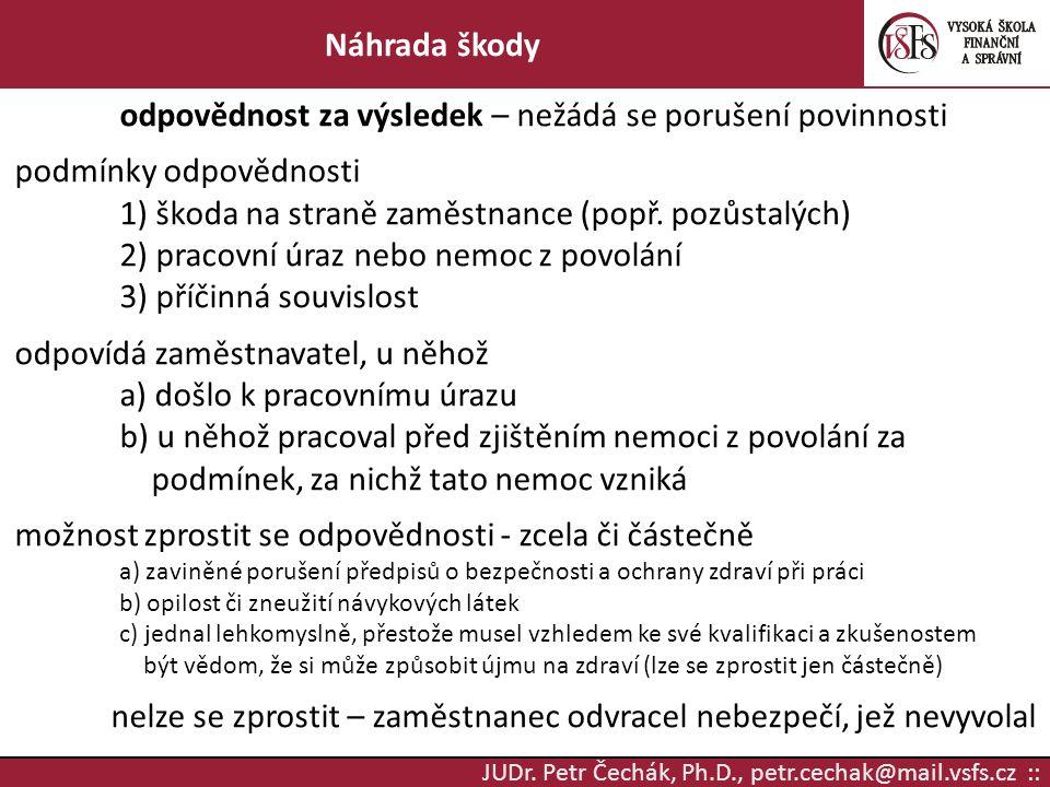 JUDr. Petr Čechák, Ph.D., petr.cechak@mail.vsfs.cz :: Náhrada škody odpovědnost za výsledek – nežádá se porušení povinnosti podmínky odpovědnosti 1) š
