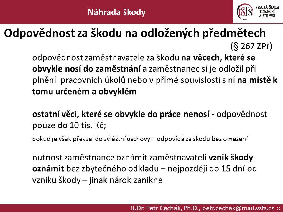 JUDr. Petr Čechák, Ph.D., petr.cechak@mail.vsfs.cz :: Náhrada škody Odpovědnost za škodu na odložených předmětech (§ 267 ZPr) odpovědnost zaměstnavate