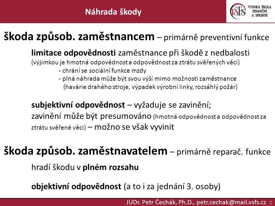 JUDr. Petr Čechák, Ph.D., petr.cechak@mail.vsfs.cz :: Náhrada škody škoda způsob. zaměstnancem – primárně preventivní funkce limitace odpovědnosti zam