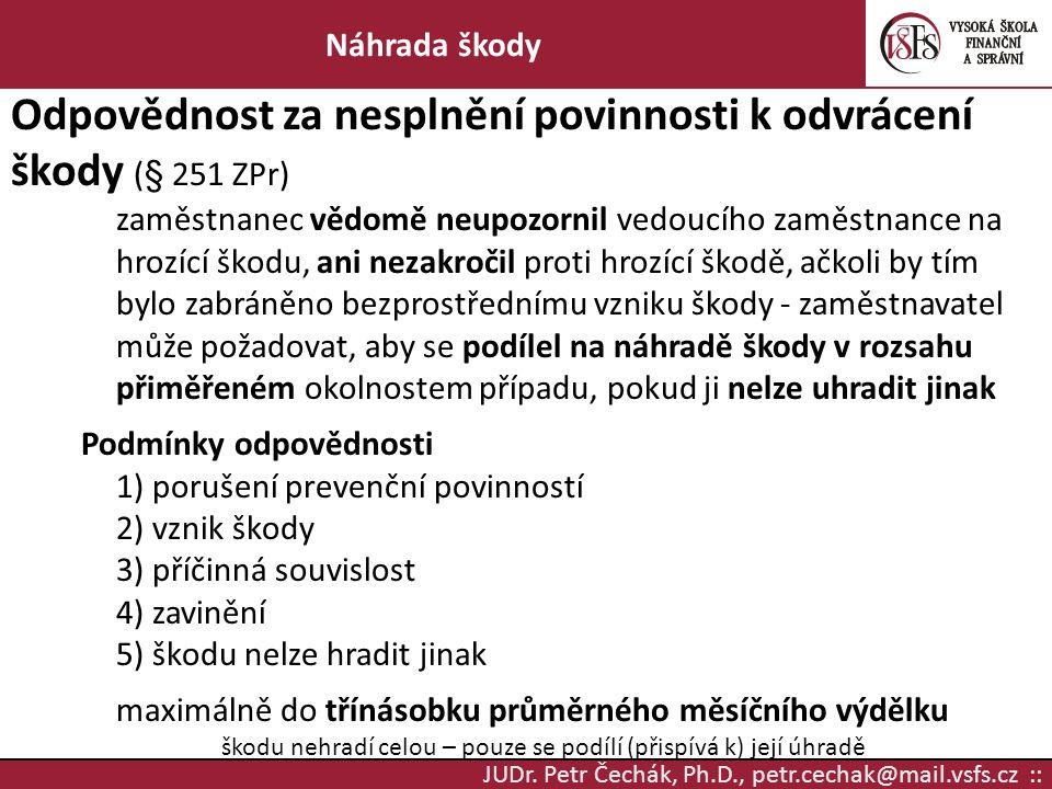 JUDr. Petr Čechák, Ph.D., petr.cechak@mail.vsfs.cz :: Náhrada škody Odpovědnost za nesplnění povinnosti k odvrácení škody (§ 251 ZPr) zaměstnanec vědo
