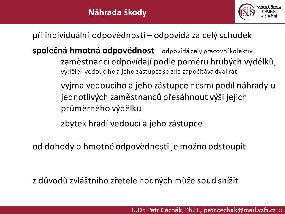 JUDr. Petr Čechák, Ph.D., petr.cechak@mail.vsfs.cz :: Náhrada škody při individuální odpovědnosti – odpovídá za celý schodek společná hmotná odpovědno