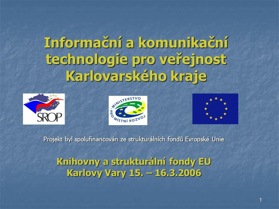 1 Informační a komunikační technologie pro veřejnost Karlovarského kraje Projekt byl spolufinancován ze strukturálních fondů Evropské Unie Knihovny a strukturální fondy EU Karlovy Vary 15.