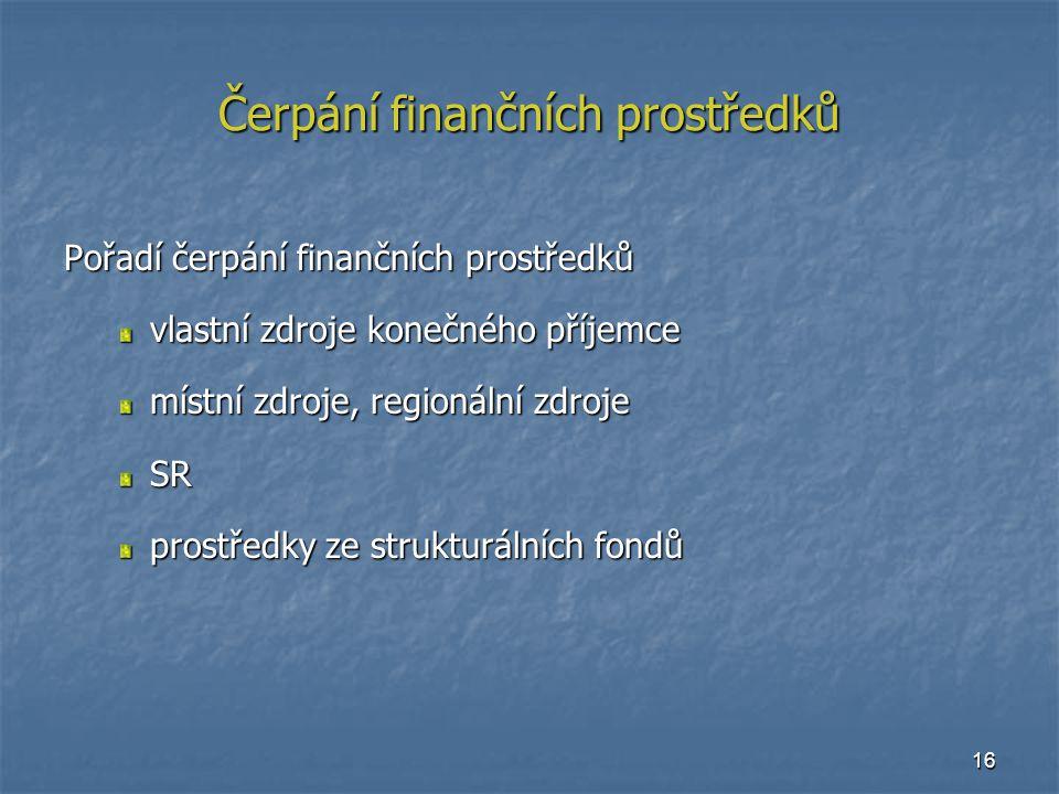 16 Čerpání finančních prostředků Pořadí čerpání finančních prostředků vlastní zdroje konečného příjemce místní zdroje, regionální zdroje SR prostředky ze strukturálních fondů