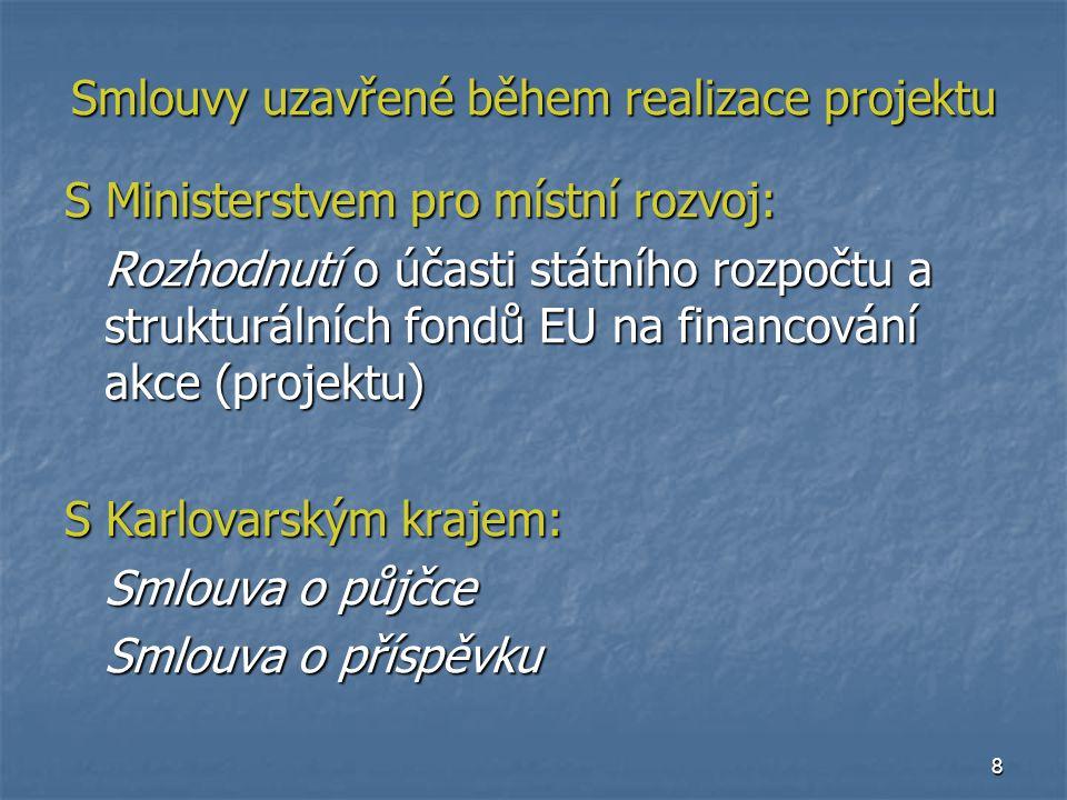 8 Smlouvy uzavřené během realizace projektu S Ministerstvem pro místní rozvoj: Rozhodnutí o účasti státního rozpočtu a strukturálních fondů EU na financování akce (projektu) S Karlovarským krajem: Smlouva o půjčce Smlouva o příspěvku